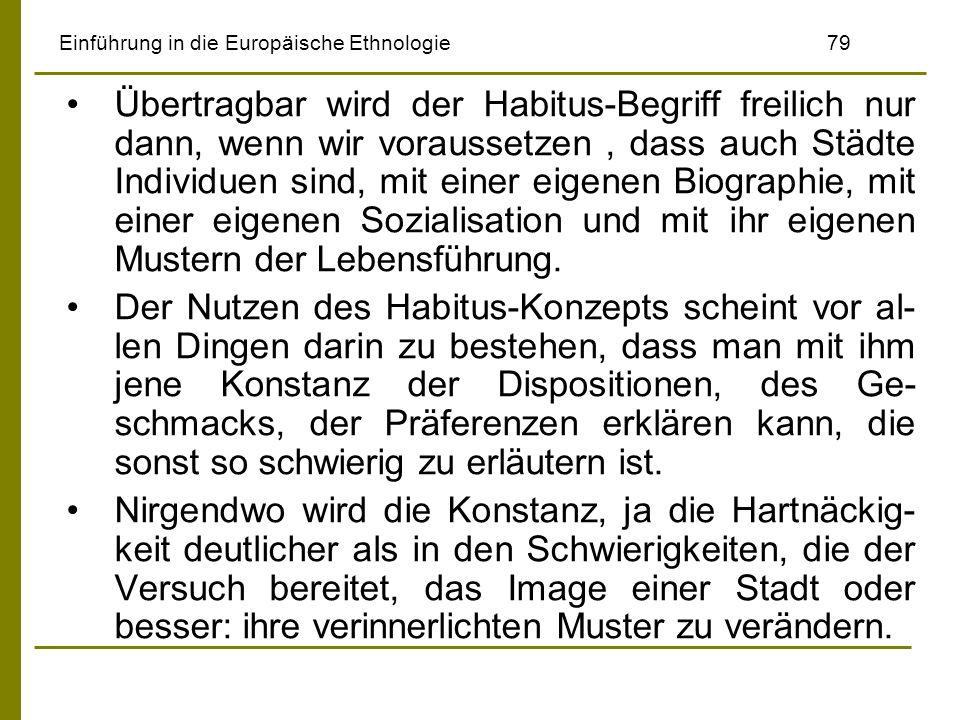 Einführung in die Europäische Ethnologie79 Übertragbar wird der Habitus-Begriff freilich nur dann, wenn wir voraussetzen, dass auch Städte Individuen