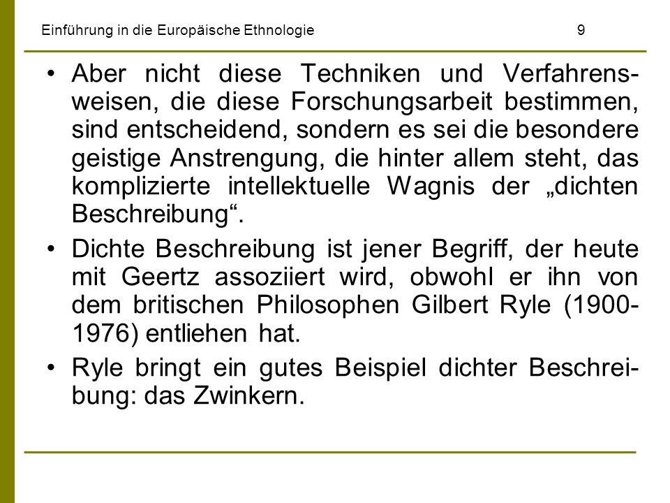 Einführung in die Europäische Ethnologie9 Aber nicht diese Techniken und Verfahrens- weisen, die diese Forschungsarbeit bestimmen, sind entscheidend,