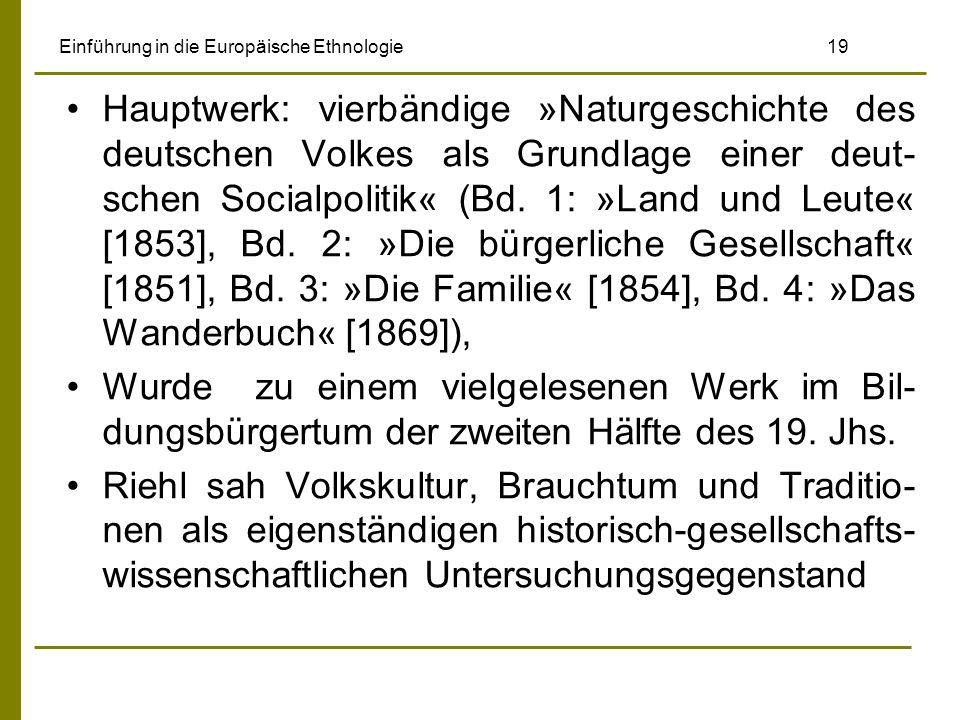 Einführung in die Europäische Ethnologie 19 Hauptwerk: vierbändige »Naturgeschichte des deutschen Volkes als Grundlage einer deut- schen Socialpolitik