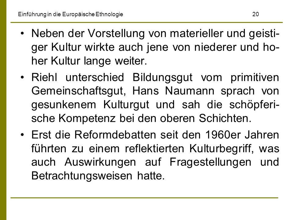 Einführung in die Europäische Ethnologie 20 Neben der Vorstellung von materieller und geisti- ger Kultur wirkte auch jene von niederer und ho- her Kul