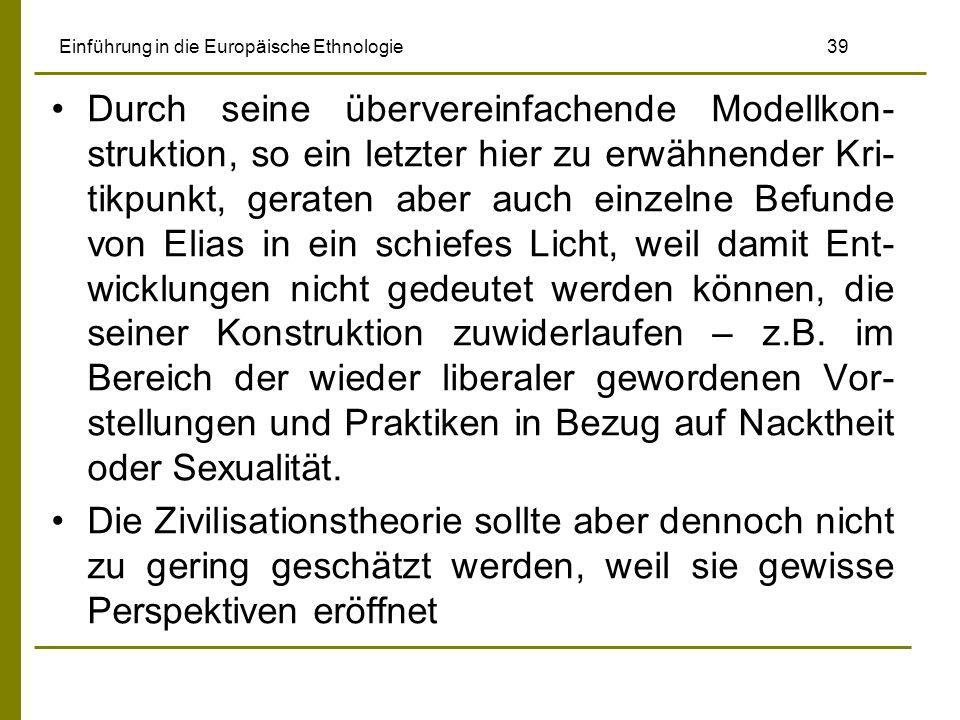 Einführung in die Europäische Ethnologie 39 Durch seine übervereinfachende Modellkon- struktion, so ein letzter hier zu erwähnender Kri- tikpunkt, ger