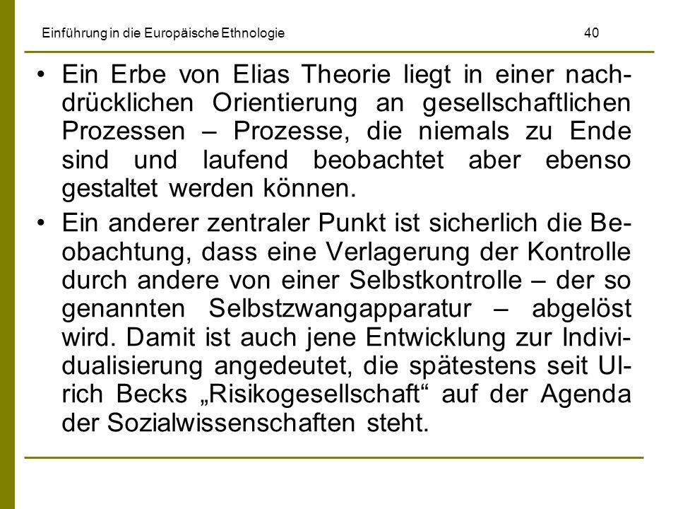 Einführung in die Europäische Ethnologie 40 Ein Erbe von Elias Theorie liegt in einer nach- drücklichen Orientierung an gesellschaftlichen Prozessen –