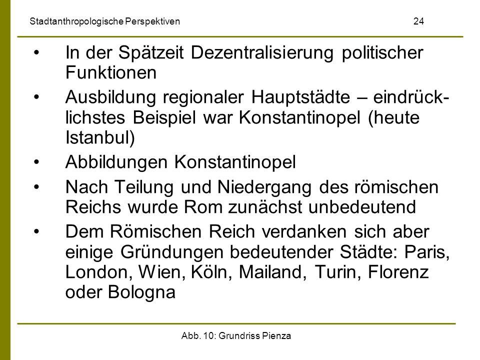 Abb. 10: Grundriss Pienza Stadtanthropologische Perspektiven 24 In der Spätzeit Dezentralisierung politischer Funktionen Ausbildung regionaler Hauptst