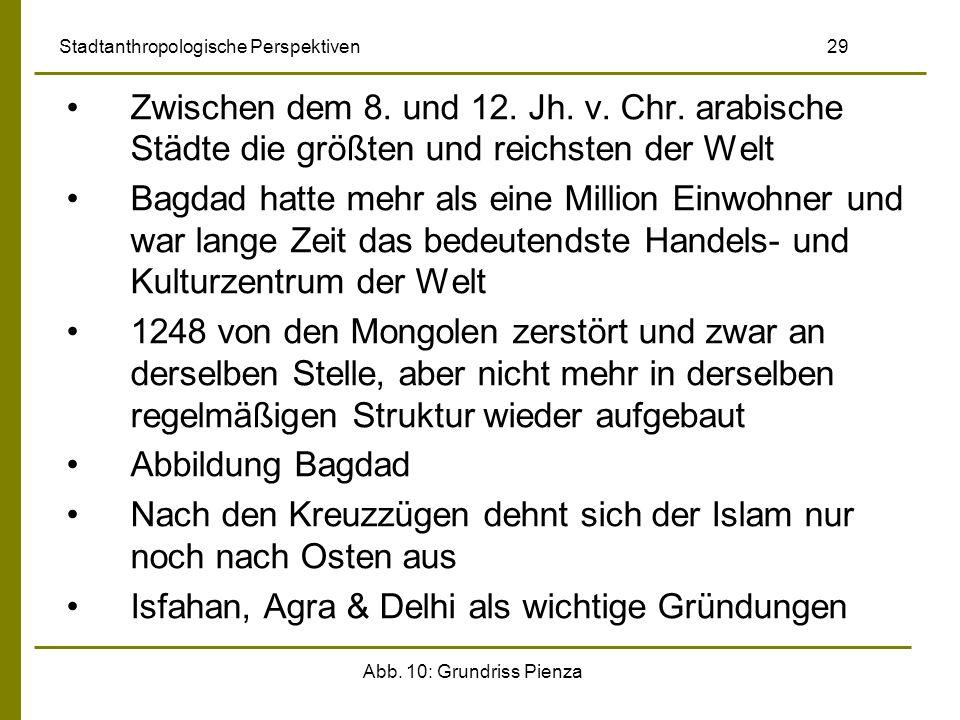 Abb. 10: Grundriss Pienza Stadtanthropologische Perspektiven 29 Zwischen dem 8. und 12. Jh. v. Chr. arabische Städte die größten und reichsten der Wel