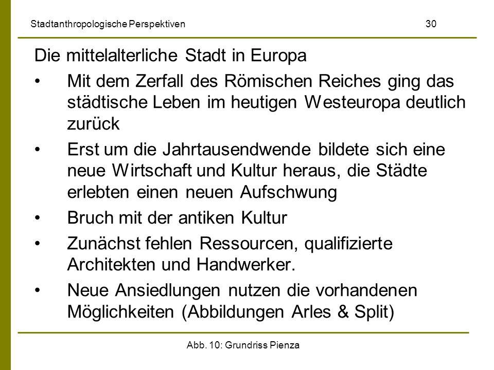 Abb. 10: Grundriss Pienza Stadtanthropologische Perspektiven 30 Die mittelalterliche Stadt in Europa Mit dem Zerfall des Römischen Reiches ging das st