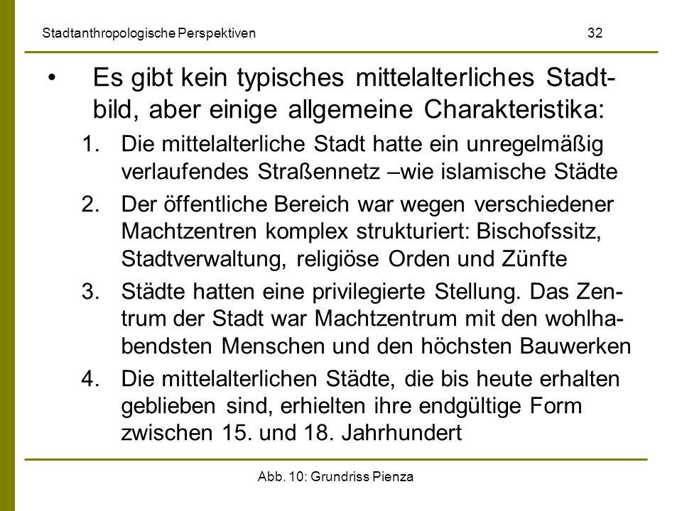 Abb. 10: Grundriss Pienza Stadtanthropologische Perspektiven 32 Es gibt kein typisches mittelalterliches Stadt- bild, aber einige allgemeine Charakter