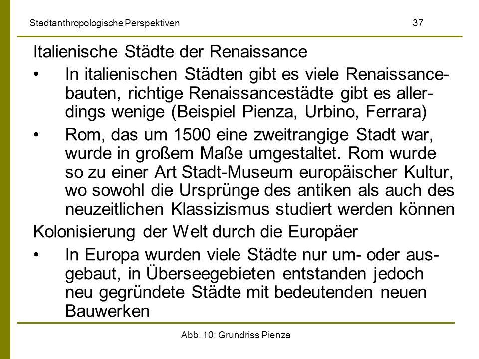 Abb. 10: Grundriss Pienza Stadtanthropologische Perspektiven 37 Italienische Städte der Renaissance In italienischen Städten gibt es viele Renaissance