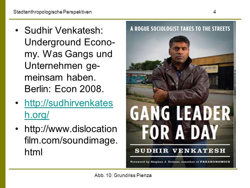 Abb. 10: Grundriss Pienza Stadtanthropologische Perspektiven4 Sudhir Venkatesh: Underground Econo- my. Was Gangs und Unternehmen ge- meinsam haben. Be