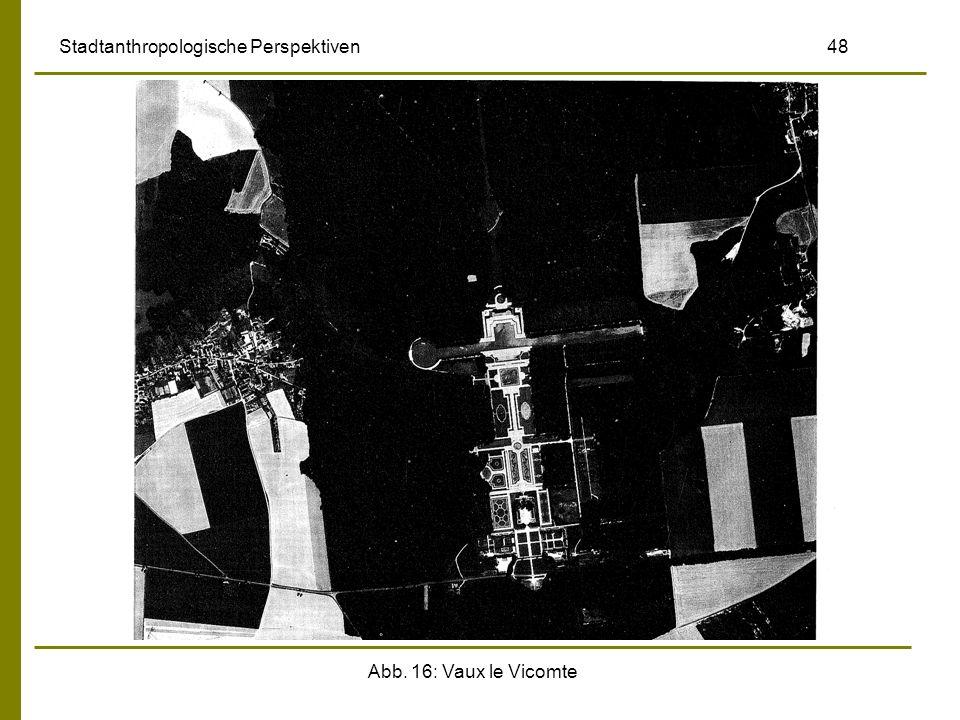 Abb. 16: Vaux le Vicomte Stadtanthropologische Perspektiven 48