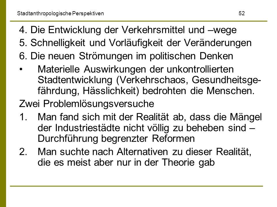 Stadtanthropologische Perspektiven 52 4. Die Entwicklung der Verkehrsmittel und –wege 5. Schnelligkeit und Vorläufigkeit der Veränderungen 6. Die neue