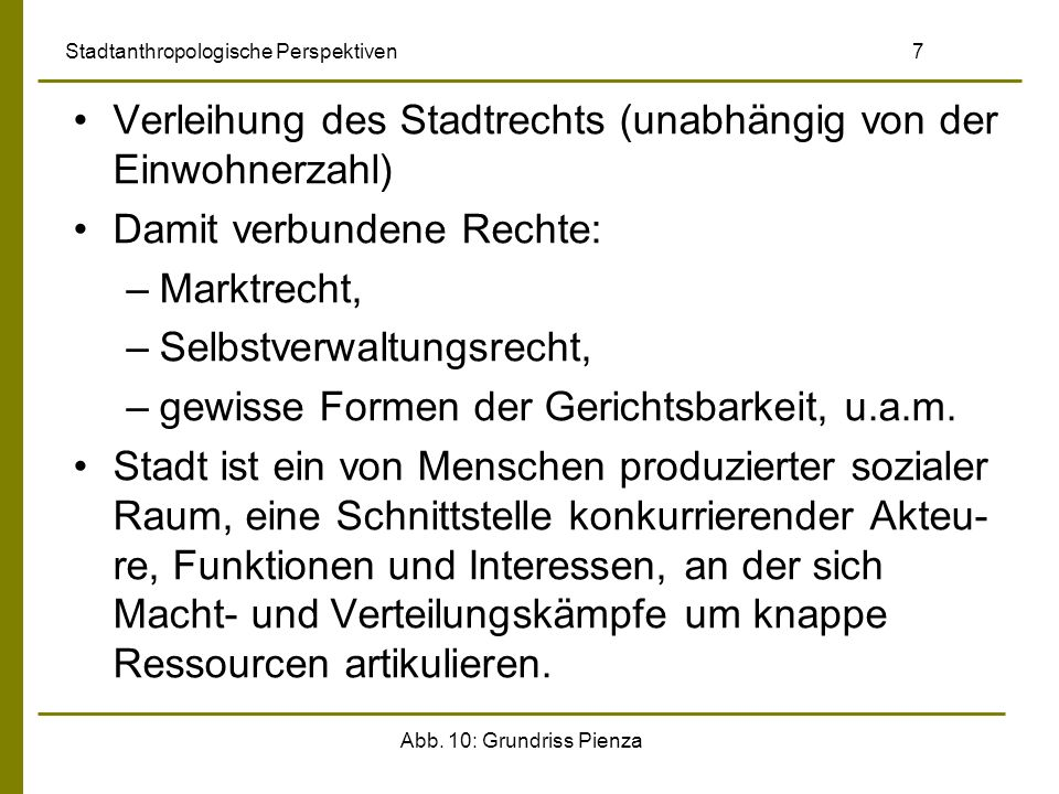 Abb. 10: Grundriss Pienza Stadtanthropologische Perspektiven 7 Verleihung des Stadtrechts (unabhängig von der Einwohnerzahl) Damit verbundene Rechte: