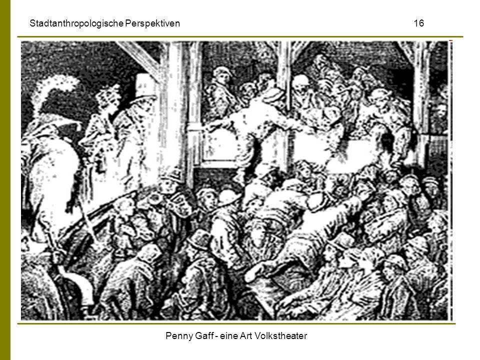 Penny Gaff - eine Art Volkstheater Stadtanthropologische Perspektiven 16
