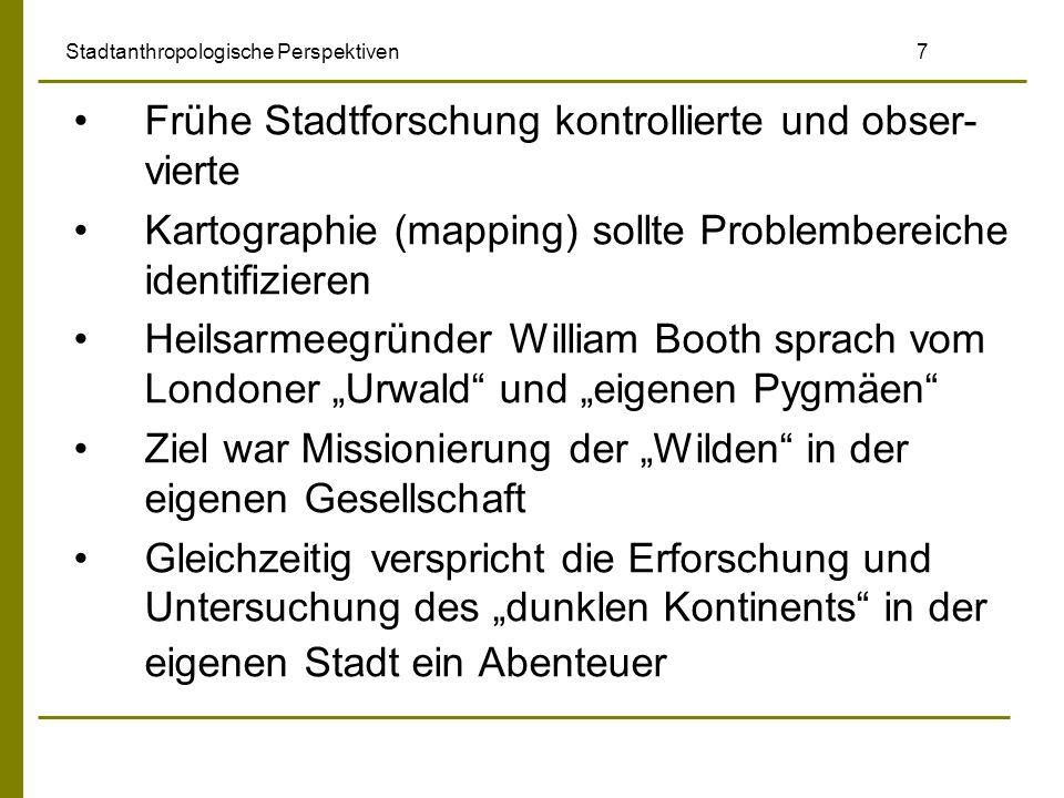 Stadtanthropologische Perspektiven 7 Frühe Stadtforschung kontrollierte und obser- vierte Kartographie (mapping) sollte Problembereiche identifizieren