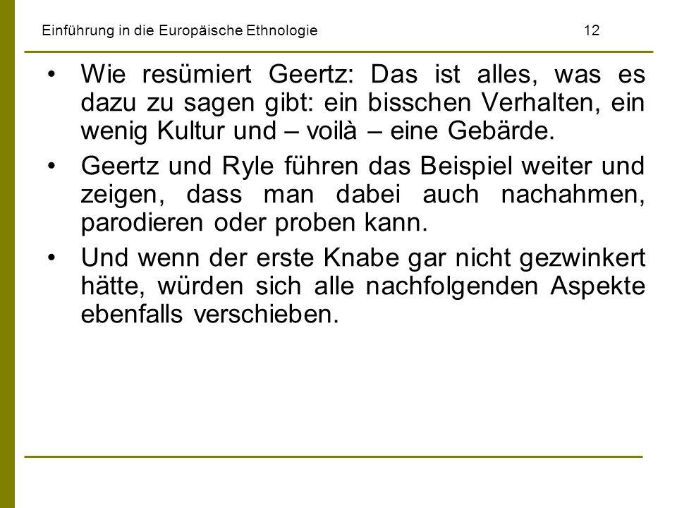 Einführung in die Europäische Ethnologie12 Wie resümiert Geertz: Das ist alles, was es dazu zu sagen gibt: ein bisschen Verhalten, ein wenig Kultur und – voilà – eine Gebärde.
