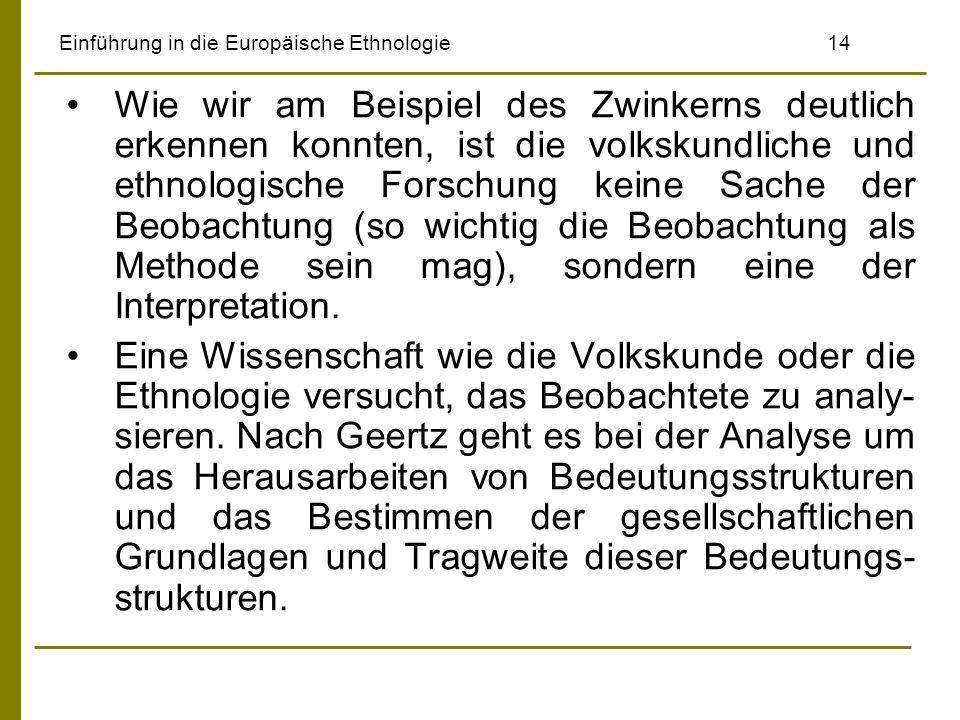 Einführung in die Europäische Ethnologie14 Wie wir am Beispiel des Zwinkerns deutlich erkennen konnten, ist die volkskundliche und ethnologische Forschung keine Sache der Beobachtung (so wichtig die Beobachtung als Methode sein mag), sondern eine der Interpretation.