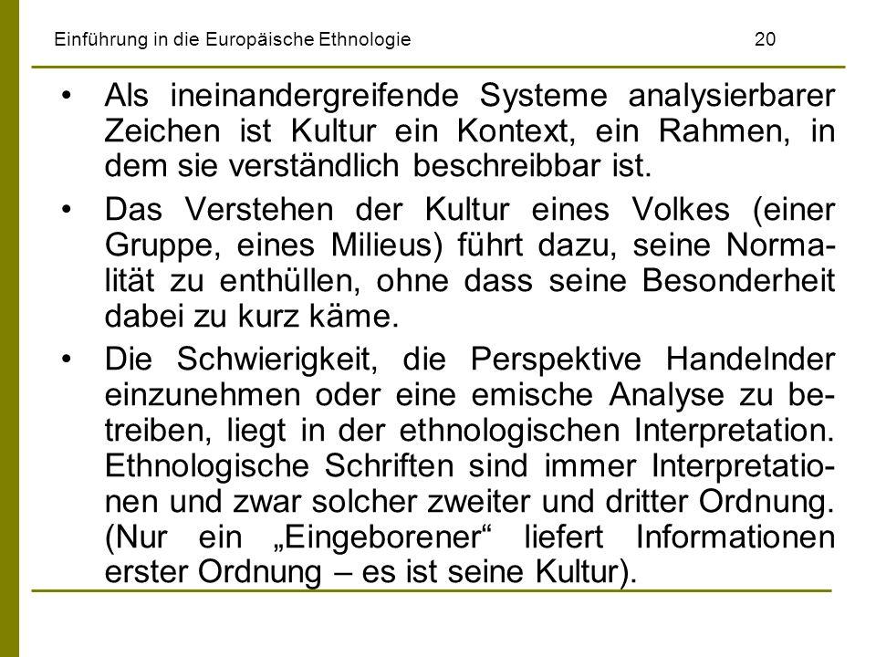 Einführung in die Europäische Ethnologie20 Als ineinandergreifende Systeme analysierbarer Zeichen ist Kultur ein Kontext, ein Rahmen, in dem sie verständlich beschreibbar ist.