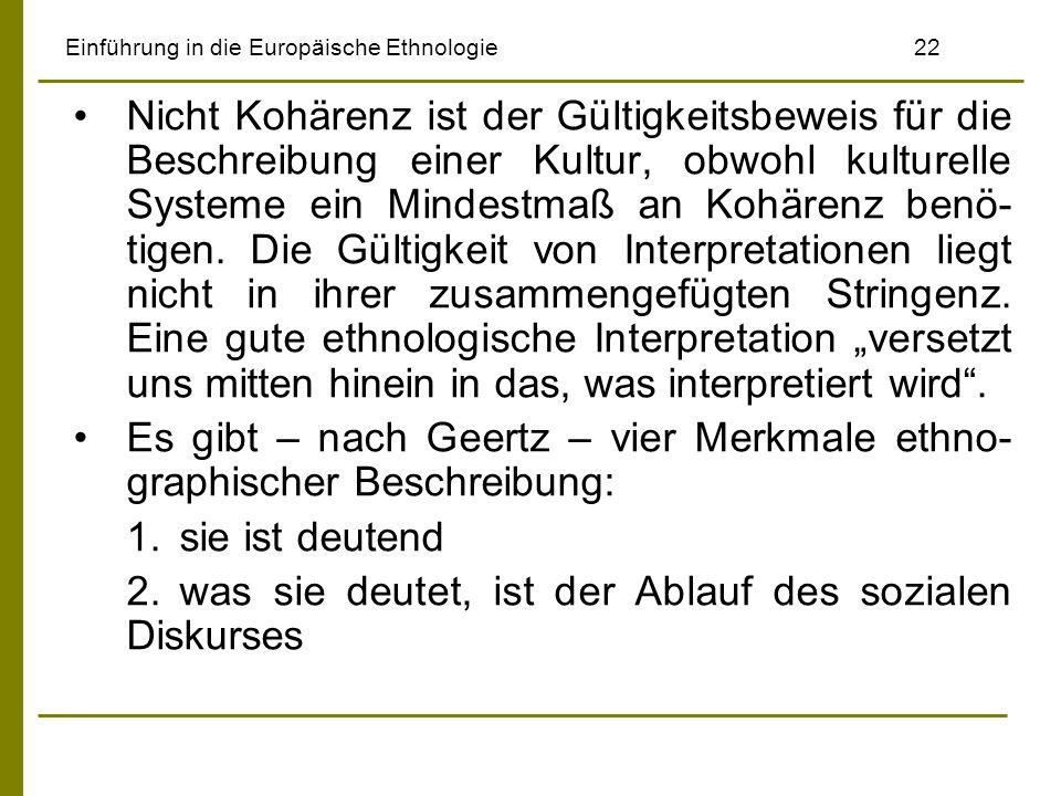 Einführung in die Europäische Ethnologie22 Nicht Kohärenz ist der Gültigkeitsbeweis für die Beschreibung einer Kultur, obwohl kulturelle Systeme ein Mindestmaß an Kohärenz benö- tigen.