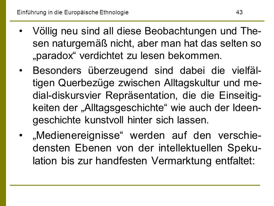 Einführung in die Europäische Ethnologie43 Völlig neu sind all diese Beobachtungen und The- sen naturgemäß nicht, aber man hat das selten so paradox verdichtet zu lesen bekommen.