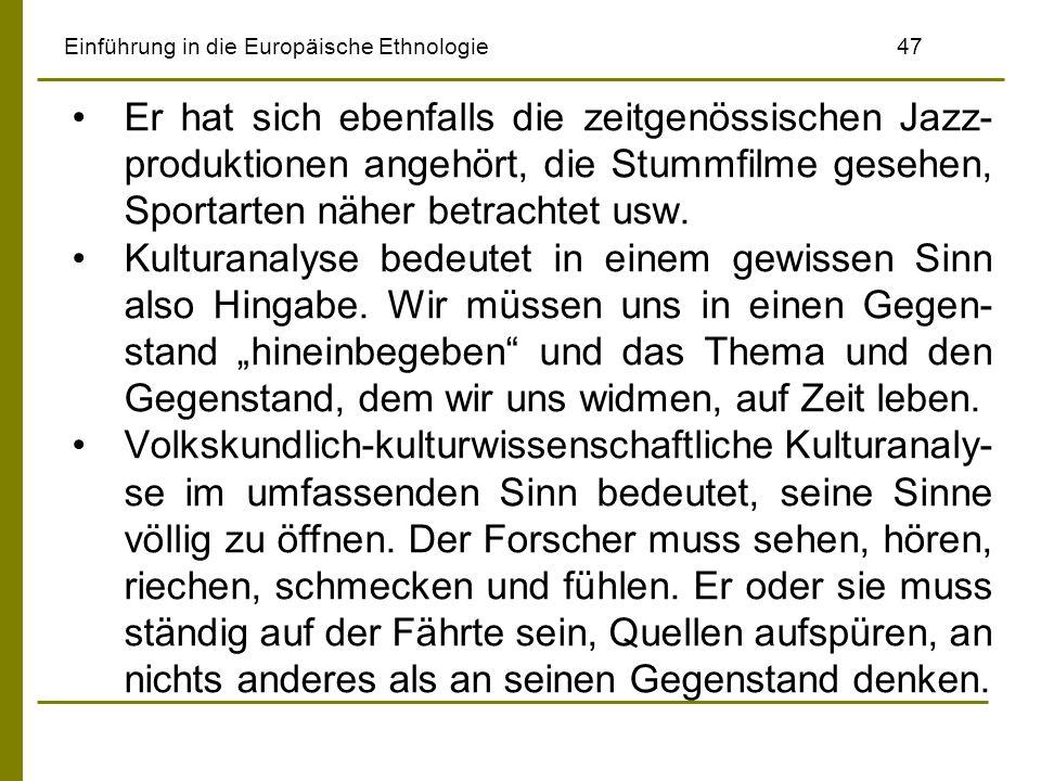 Einführung in die Europäische Ethnologie47 Er hat sich ebenfalls die zeitgenössischen Jazz- produktionen angehört, die Stummfilme gesehen, Sportarten näher betrachtet usw.