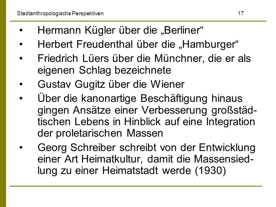 Stadtanthropologische Perspektiven 17 Hermann Kügler über die Berliner Herbert Freudenthal über die Hamburger Friedrich Lüers über die Münchner, die e