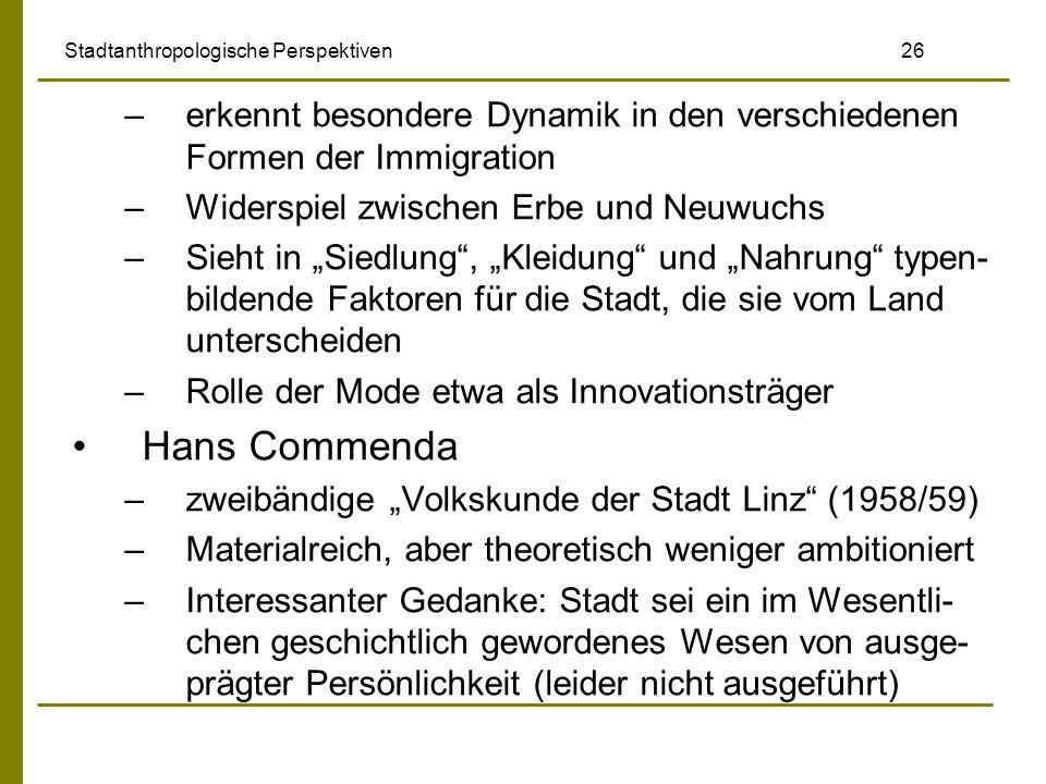 Stadtanthropologische Perspektiven 26 –erkennt besondere Dynamik in den verschiedenen Formen der Immigration –Widerspiel zwischen Erbe und Neuwuchs –S