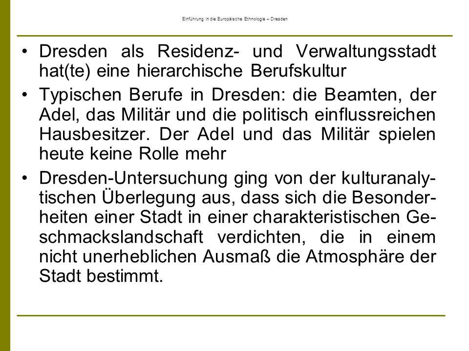 Einführung in die Europäische Ethnologie – Dresden Dresden als Residenz- und Verwaltungsstadt hat(te) eine hierarchische Berufskultur Typischen Berufe