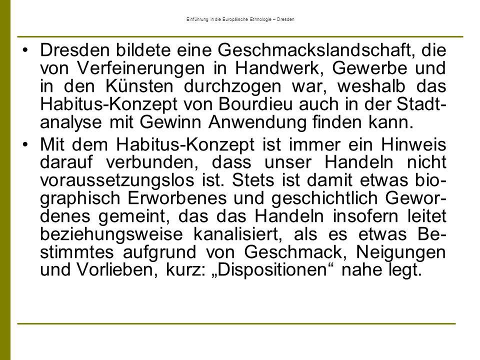 Einführung in die Europäische Ethnologie – Dresden Dresden bildete eine Geschmackslandschaft, die von Verfeinerungen in Handwerk, Gewerbe und in den K