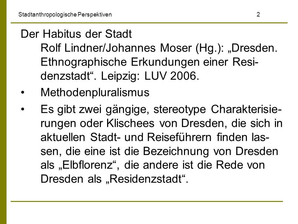 Einführung in die Europäische Ethnologie – Dresden Mit beiden Charakterisierungen wird eine große Vergangenheit der Stadt als noch oder wieder erfahrbar behauptet, eine Vergangenheit vor allem der höfischen Pracht Klischees und Stereotypen als Repräsentationen der Besonderheit und Differenz (hier einer Stadt) Gerald D.