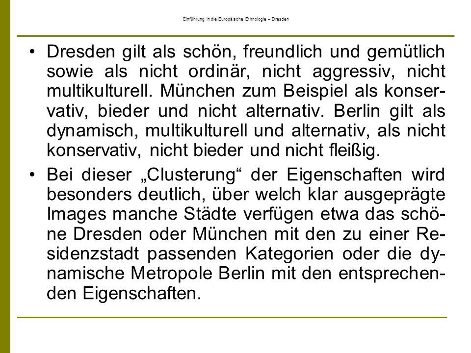 Einführung in die Europäische Ethnologie – Dresden Dresden gilt als schön, freundlich und gemütlich sowie als nicht ordinär, nicht aggressiv, nicht mu
