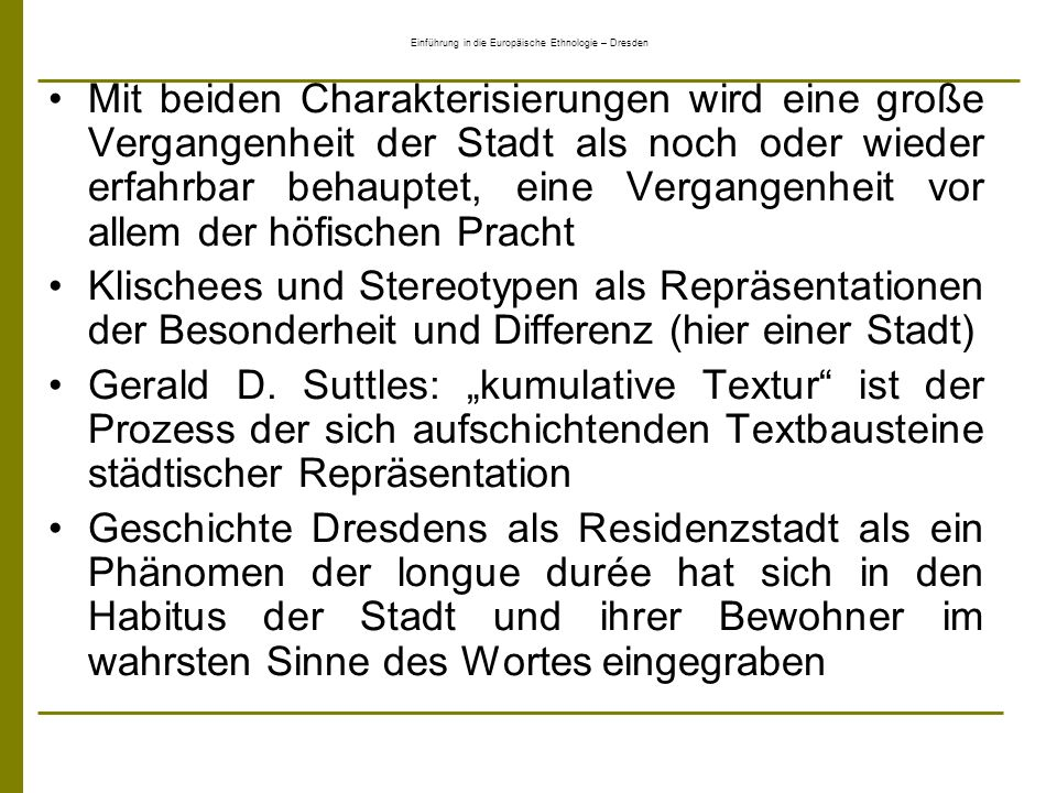 Einführung in die Europäische Ethnologie – Dresden Geschmackslandschaften gewinnen ihr charak- teristisches Gepräge durch das Zusammenspiel der sie konstituierenden Elemente, die in Wech- selwirkung zueinander stehen, auseinander her- vorgehen und sich aufeinander beziehen.