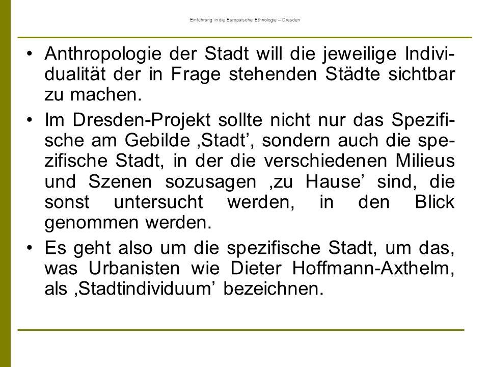 Einführung in die Europäische Ethnologie – Dresden Anthropologie der Stadt will die jeweilige Indivi- dualität der in Frage stehenden Städte sichtbar