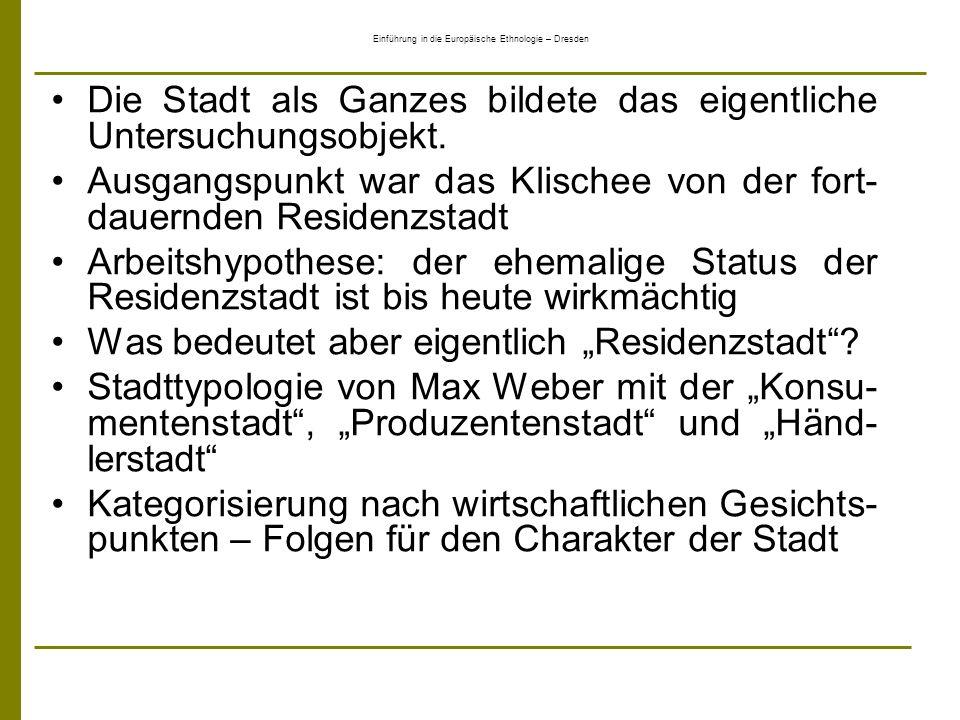 Einführung in die Europäische Ethnologie – Dresden Die Stadt als Ganzes bildete das eigentliche Untersuchungsobjekt. Ausgangspunkt war das Klischee vo