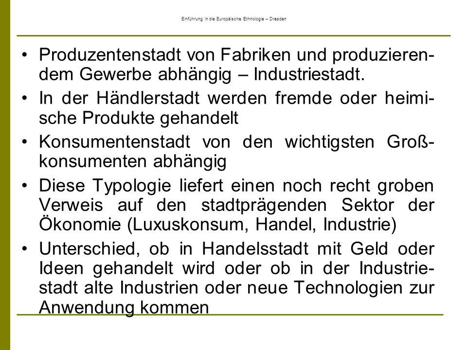 Einführung in die Europäische Ethnologie – Dresden Produzentenstadt von Fabriken und produzieren- dem Gewerbe abhängig – Industriestadt. In der Händle
