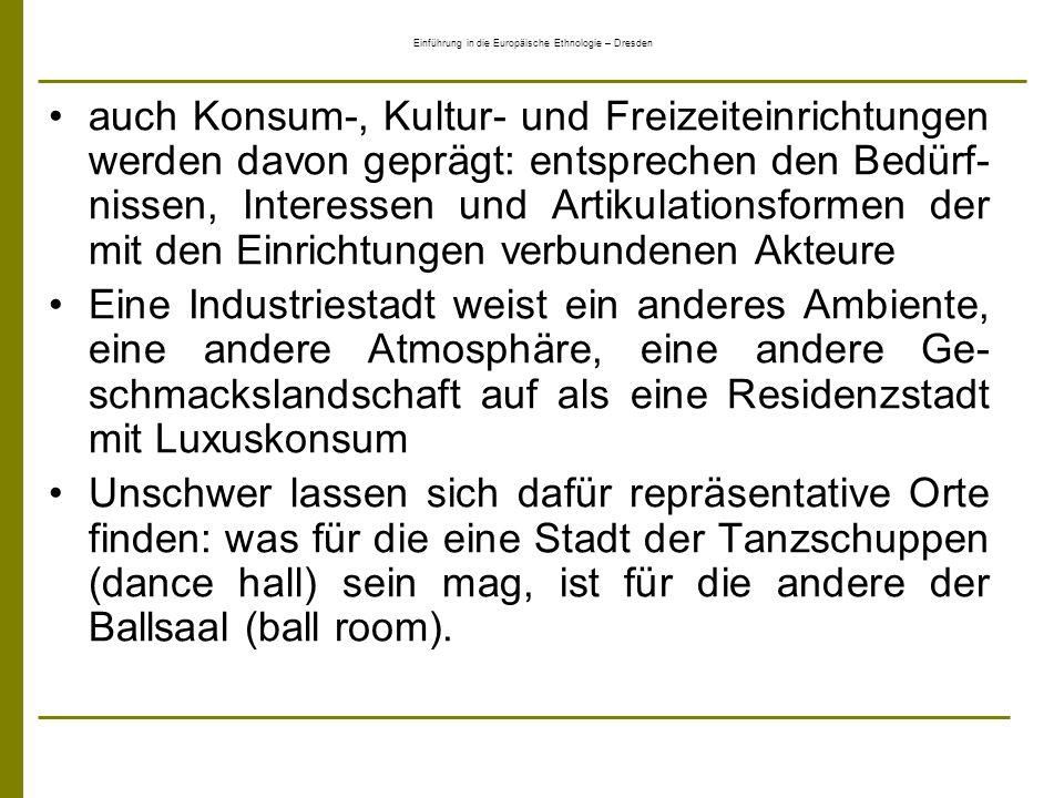 Einführung in die Europäische Ethnologie – Dresden Übertragbar wird der Habitus-Begriff, wenn der bewohnte Raum in Anlehnung an Bourdieu als sozial konstruiert und markiert verstanden wird, das heißt mit Eigenschaften versehen Eine zentrale Aufgabe der Stadtforschung kann dann die Untersuchung der bestimmten Ordnung und Anordnung von Eigenschaften als Spezifi- kum des bewohnten Raums angesehen werden.