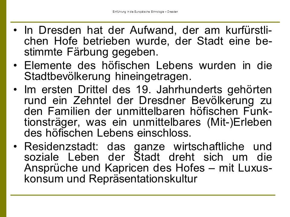 Einführung in die Europäische Ethnologie – Dresden In Dresden hat der Aufwand, der am kurfürstli- chen Hofe betrieben wurde, der Stadt eine be- stimmt