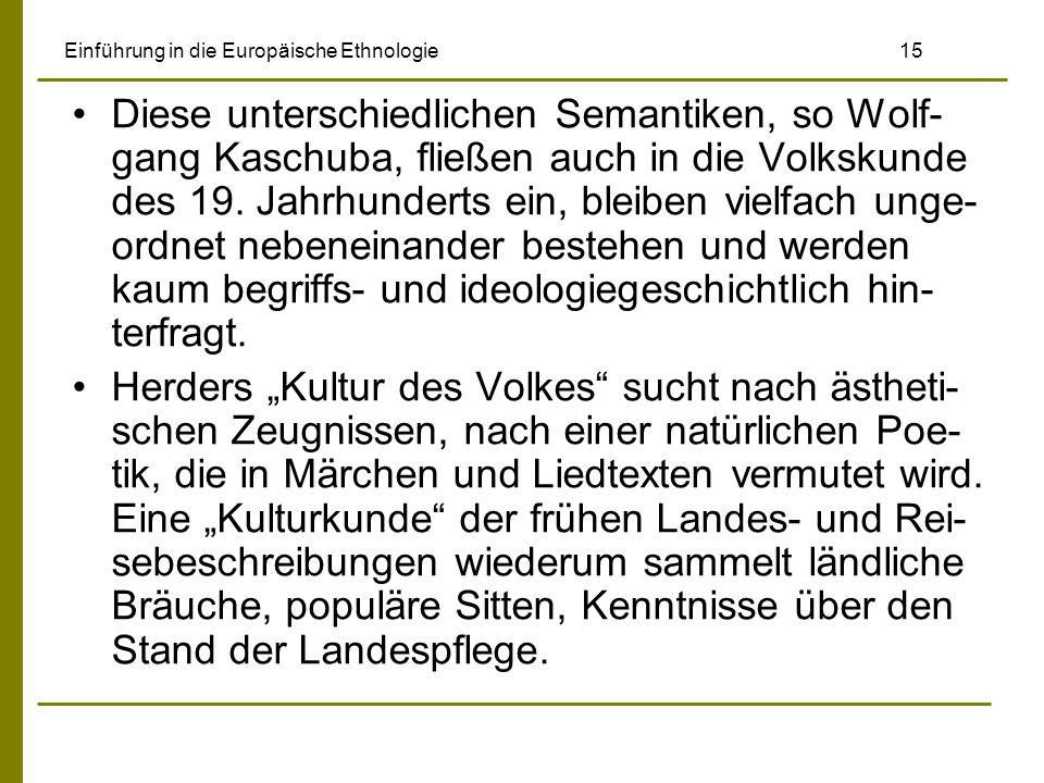 Einführung in die Europäische Ethnologie 15 Diese unterschiedlichen Semantiken, so Wolf- gang Kaschuba, fließen auch in die Volkskunde des 19. Jahrhun