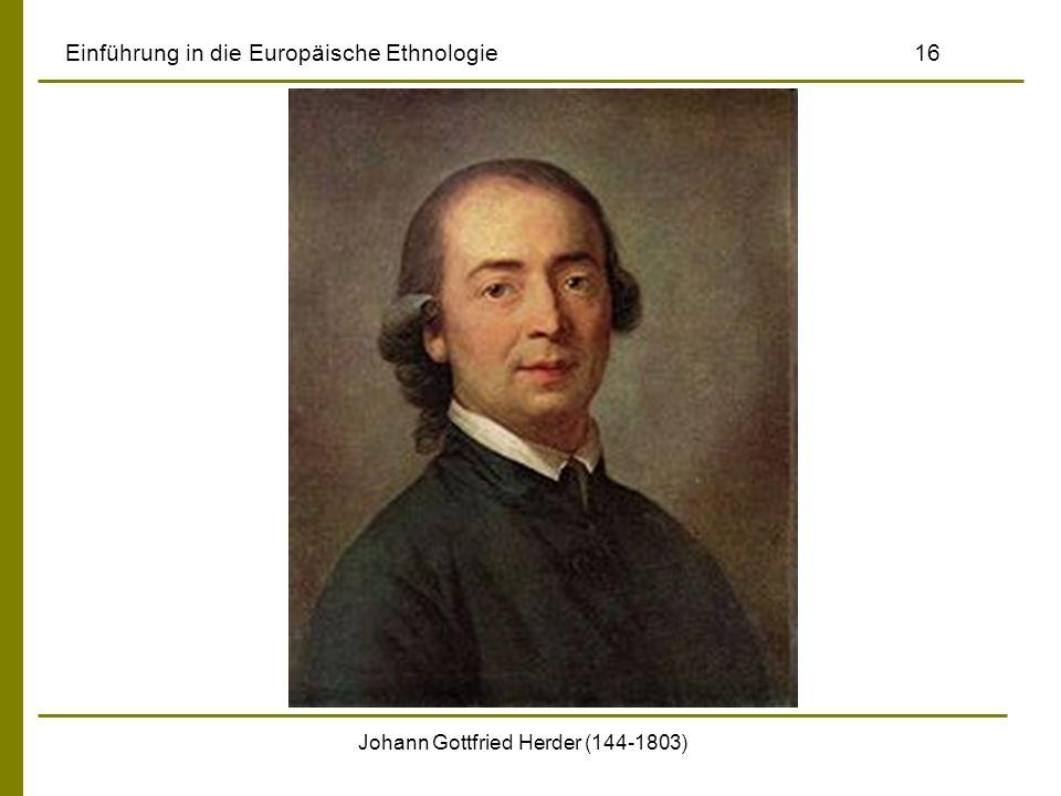 Johann Gottfried Herder (144-1803) Einführung in die Europäische Ethnologie 16