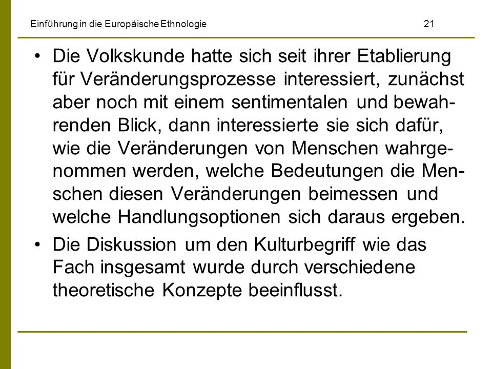 Einführung in die Europäische Ethnologie 21 Die Volkskunde hatte sich seit ihrer Etablierung für Veränderungsprozesse interessiert, zunächst aber noch