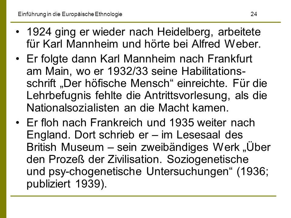 Einführung in die Europäische Ethnologie 24 1924 ging er wieder nach Heidelberg, arbeitete für Karl Mannheim und hörte bei Alfred Weber. Er folgte dan