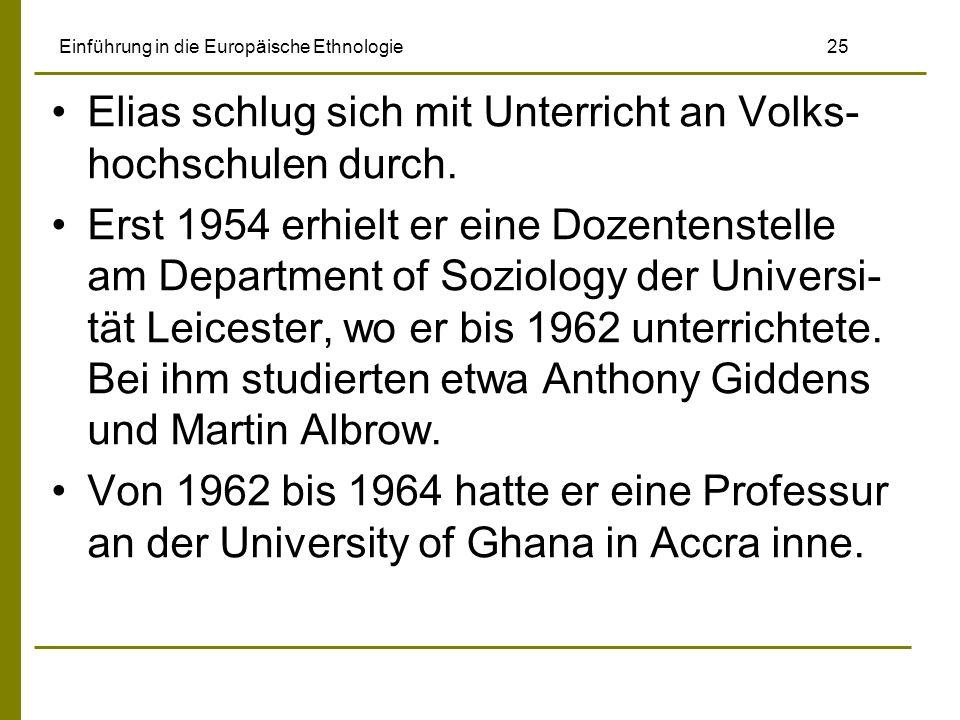 Einführung in die Europäische Ethnologie 25 Elias schlug sich mit Unterricht an Volks- hochschulen durch. Erst 1954 erhielt er eine Dozentenstelle am