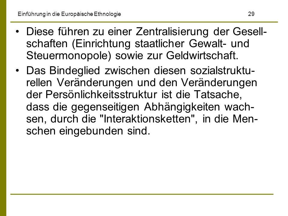 Einführung in die Europäische Ethnologie 29 Diese führen zu einer Zentralisierung der Gesell- schaften (Einrichtung staatlicher Gewalt- und Steuermono