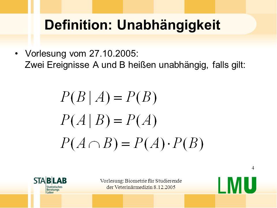 Vorlesung: Biometrie für Studierende der Veterinärmedizin 8.12.2005 4 Definition: Unabhängigkeit Vorlesung vom 27.10.2005: Zwei Ereignisse A und B hei