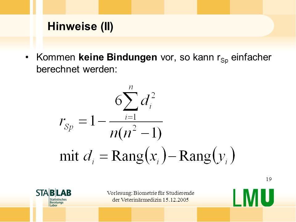 Vorlesung: Biometrie für Studierende der Veterinärmedizin 15.12.2005 19 Hinweise (II) Kommen keine Bindungen vor, so kann r Sp einfacher berechnet werden: