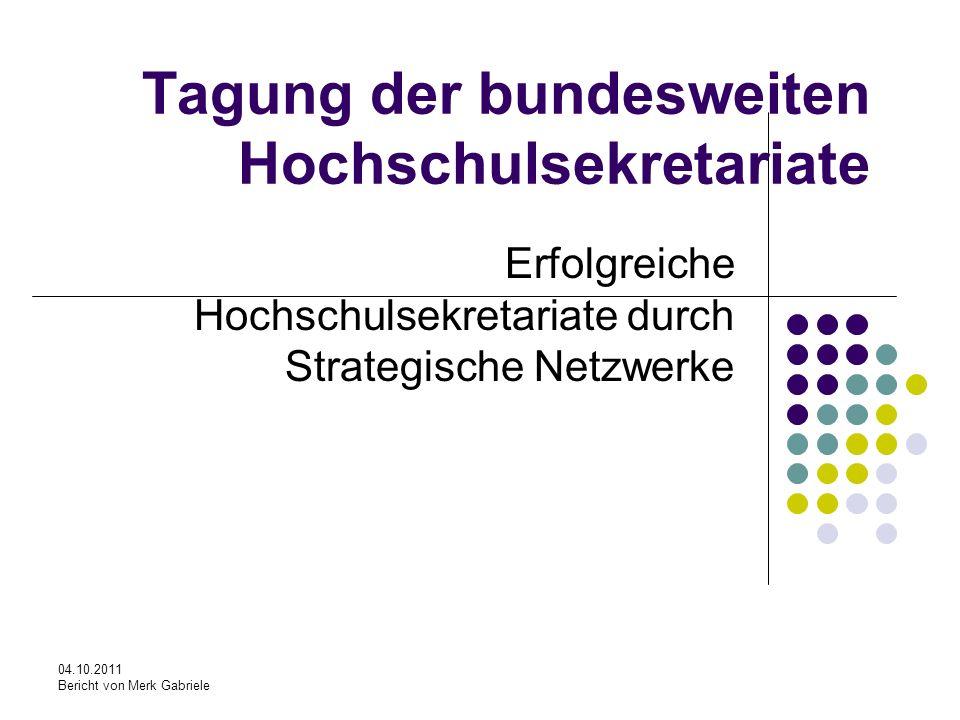 04.10.2011 Bericht von Merk Gabriele Tagung der bundesweiten Hochschulsekretariate Erfolgreiche Hochschulsekretariate durch Strategische Netzwerke