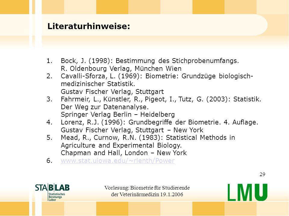 Vorlesung: Biometrie für Studierende der Veterinärmedizin 19.1.2006 29 Literaturhinweise: 1.Bock, J. (1998): Bestimmung des Stichprobenumfangs. R. Old