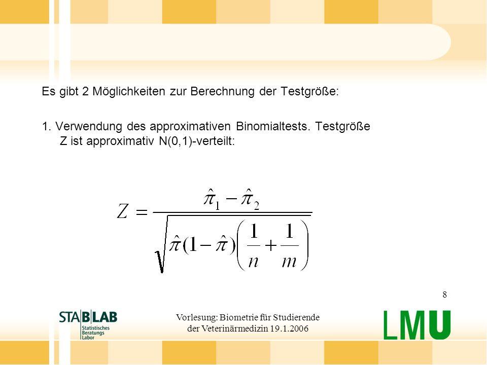Vorlesung: Biometrie für Studierende der Veterinärmedizin 19.1.2006 8 Es gibt 2 Möglichkeiten zur Berechnung der Testgröße: 1. Verwendung des approxim