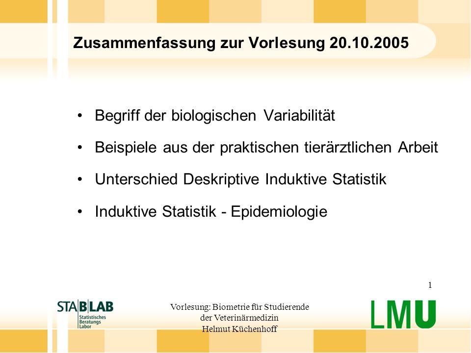 Vorlesung: Biometrie für Studierende der Veterinärmedizin Helmut Küchenhoff 1 Zusammenfassung zur Vorlesung 20.10.2005 Begriff der biologischen Variab