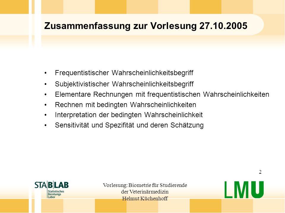 Vorlesung: Biometrie für Studierende der Veterinärmedizin Helmut Küchenhoff 2 Zusammenfassung zur Vorlesung 27.10.2005 Frequentistischer Wahrscheinlic
