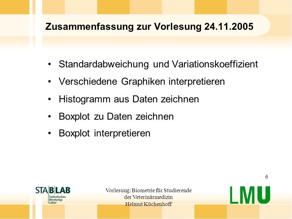 Vorlesung: Biometrie für Studierende der Veterinärmedizin Helmut Küchenhoff 6 Zusammenfassung zur Vorlesung 24.11.2005 Standardabweichung und Variatio