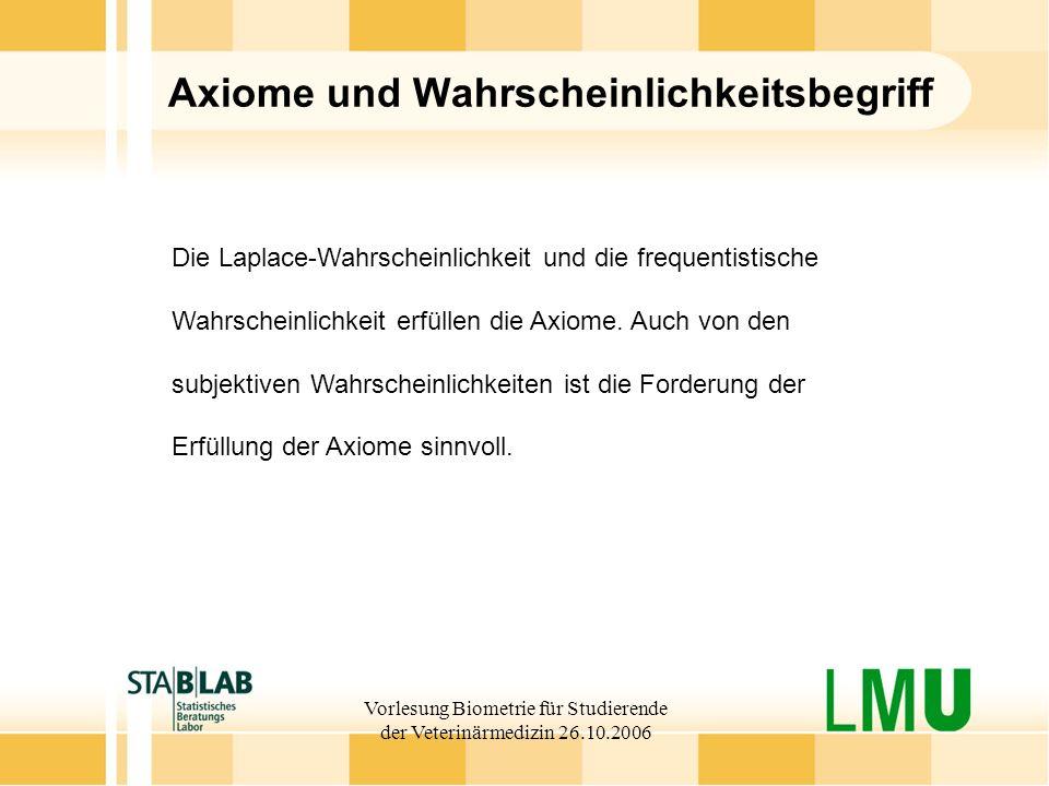 Vorlesung Biometrie für Studierende der Veterinärmedizin 26.10.2006 Axiome und Wahrscheinlichkeitsbegriff Die Laplace-Wahrscheinlichkeit und die frequ